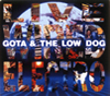 =GOTA & THE LOW DOG= LIVE WIRED ELECTRO